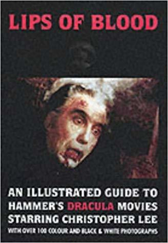Lips of Blood: An Illustrated Guide to Hammer's Dracula Movies Starring Christopher Lee (käytetty)