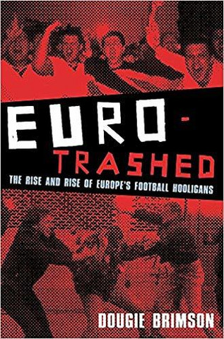 Eurotrashed: The Rise and Rise of Europe's Football Hooligans (used)
