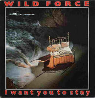 Wild Force ‎– I Want You To Stay (7'', Used)
