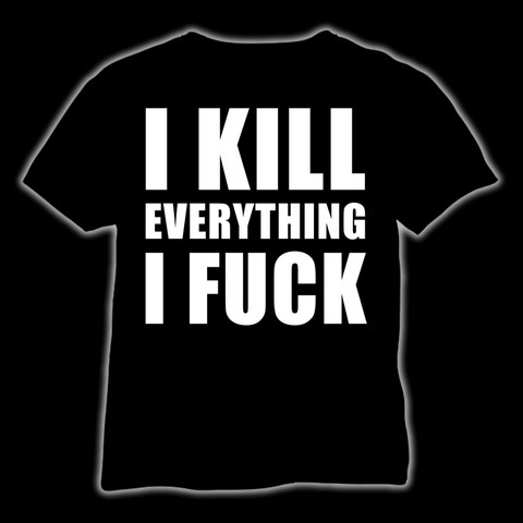 I kill everything I fuck (T-shirt & Ladyfit)