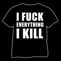 I fuck everything I kill (T-shirt & Ladyfit)