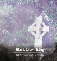 Black Crow King - To Pay The Debt Of Nature (CD, Used)