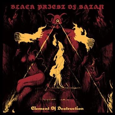 Black Priest of Satan - Element Of Destruction (CD, New)