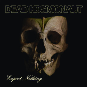 Dead Kosmonaut - Expect Nothing (CD, New)
