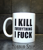 I kill everything I fuck (mug, white)
