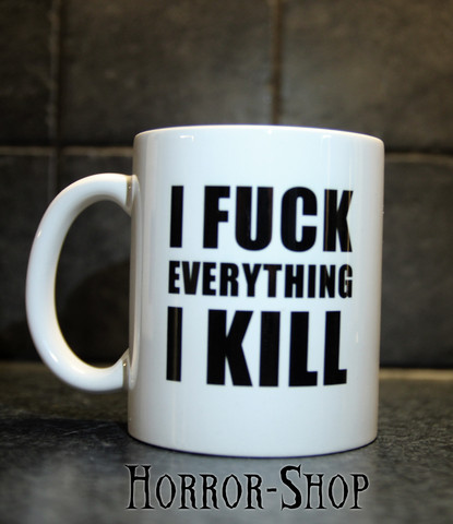 I fuck everything I kill (mug, white)