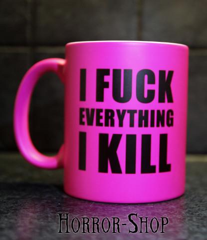 I fuck everything I kill (mug, Pink)