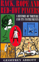 Rack, rope and red-hot pincers : a history of torture and its instruments (Käytetty)