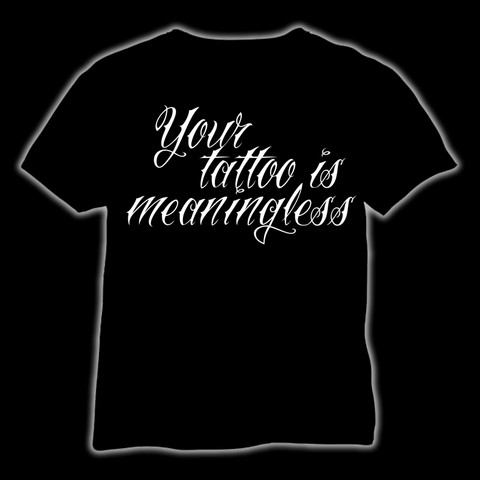 Your tattoo is meaningless (T-shirt & ladyfit)