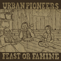 URBAN PIONEERS – Feast Or Famine  (Vinyl LP, new)