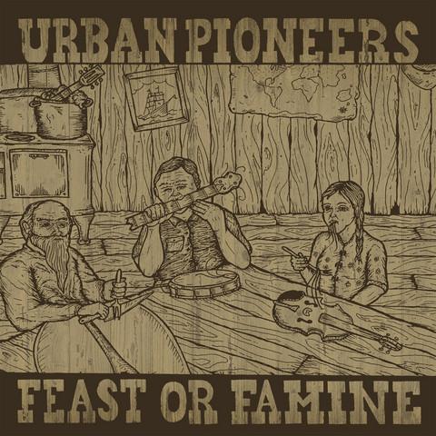 URBAN PIONEERS – Feast Or Famine  (Vinyl LP, new)