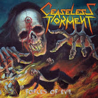 Ceaseless Torment - Forces of evil (new)