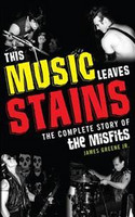 This Music Leaves Stains: The Complete Story of the Misfits (new)