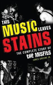 This Music Leaves Stains: The Complete Story of the Misfits (uusi)