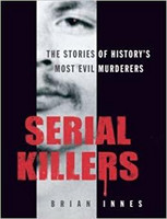 Serial Killers, the Stories of History's 50 Evilest Murderers (käytetty)