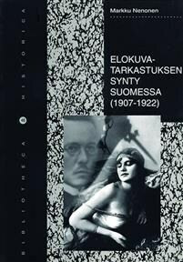 Markku Nenonen: Elokuvatarkastuksen synty Suomessa (1907-1922) käytetty