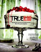 True Blood: Syötävää, juotavaa ja purtavaa Bon Thempsin tapaan (käytetty)