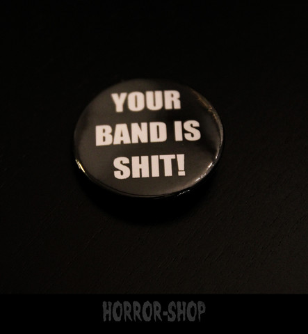 Your band is shit -pinssi