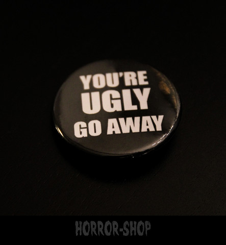You are ugly, Go away -pinssi
