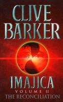 Imajica: The Reconciliation (Imajica #2) by Clive Barker