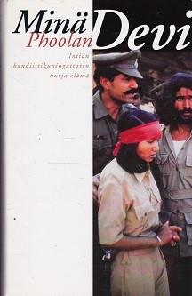 Minä Phoolan Devi - Intian bandiittikuningattaren hurja elämä (used)