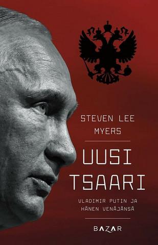Steven Lee Myers: Uusi tsaari : Vladimir Putin ja hänen Venäjänsä (used)