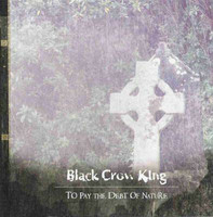 Black Crow King – To Pay The Debt Of Nature (CD, käytetty)