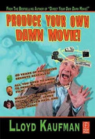 Produce Your Own Damn Movie! - Lloyd Kaufman (new)