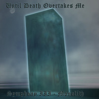Until Death Overtakes Me - Symphony III: Monolith (CD, Käytetty)