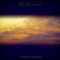 My Shameful - Of All the Wrong Things (CD, Used)
