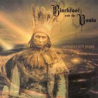 Blackfoot And The Voola - Confusion Still Reigns (New)