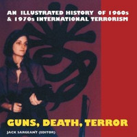 Guns, Death, Terror: An Illustrated History of International Terrorism