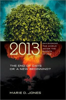 2013: The End of Days or a New Beginning: Envisioning the World After the Events of 2012 (used)