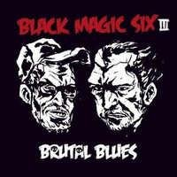 Black Magic Six - Brutal Blues (Uusi)