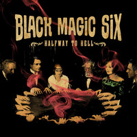 Black Magic Six - Halfway To Hell (New)