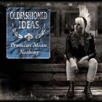 Oldfashioned Ideas - Promises Mean Nothing (new)