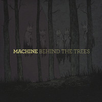 Machine - Behind the Trees (CD, Käytetty)