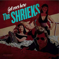 Shrieks - Get over here (uusi)
