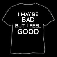 I may be bad But I feel good