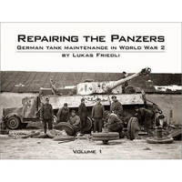 Repairing the Panzers Vol. 1: German Tank Maintenance in World War 2