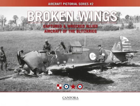 Broken Wings, Captured & Wrecked Allied Aircraft of the Blitzkrieg