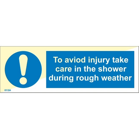 To aviod injury take care in the shower during rough weather