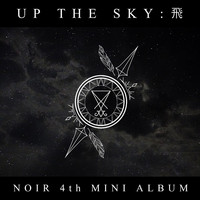 NOIR - UP THE SKY : 飛 (4TH MINI ALBUM)