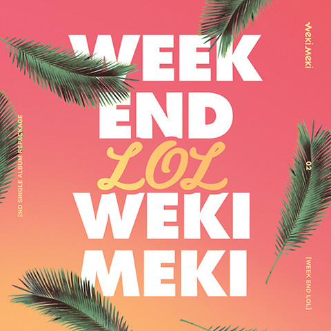 WEKI MEKI - WEEK END LOL (2ND SINGLE ALBUM REPACKAGE)