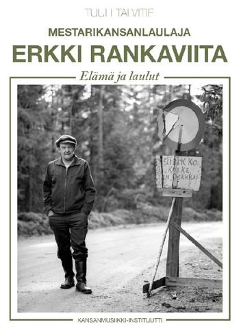Mestarikansanlaulaja Erkki Rankaviita - Elämä ja laulut