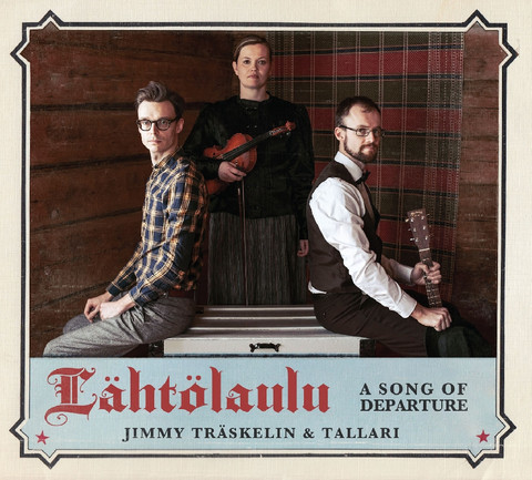 Jimmy Träskelin & Tallari: Lähtölaulu. A Song of Departure