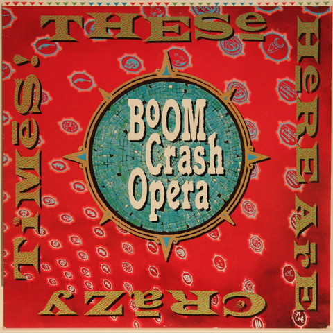Boom Crash Opera: These Here Are Crazy Times