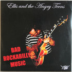 Ellis And The Angry Teens: Bad Rockabilly Music