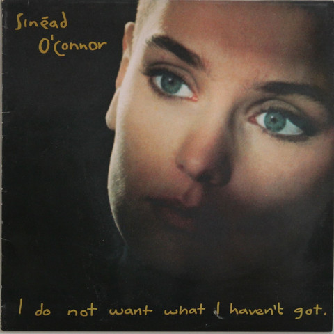 O'Connor Sinead: I Do Not Want What I Haven't Got