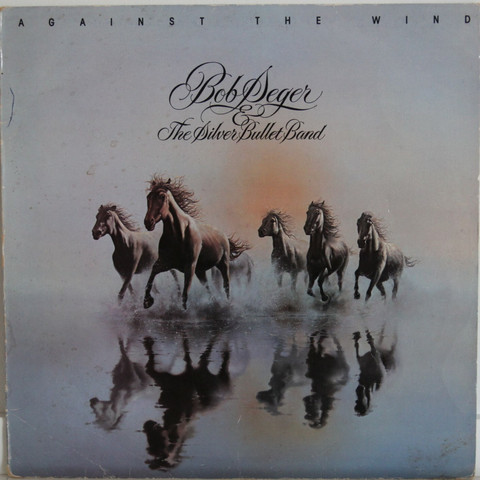 Seger Bob & The Silver Bullet Band: Against The Wind